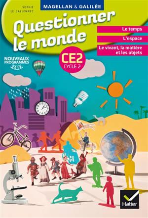 Questionner le monde, CE2 cycle 2 : le temps, l'espace, le vivant, la matière et les objets : nouveaux programmes 2016