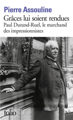 Grâces lui soient rendues : Paul Durand-Ruel, le marchand des impressionnistes