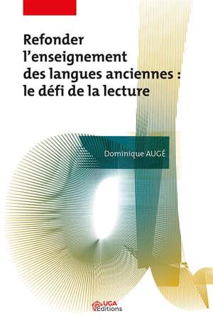 Refonder l'enseignement des langues anciennes : le défi de la lecture