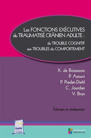 Les fonctions exécutives du traumatisé crânien adulte : du trouble cognitif aux troubles du comportement