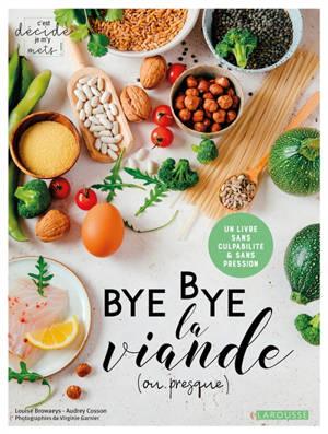 Bye bye la viande (ou presque) : un livre sans culpabilité & sans pression