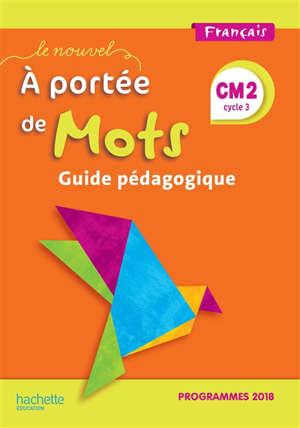 Le nouvel A portée de mots, français CM2, cycle 3 : guide pédagogique : nouveaux programmes 2016