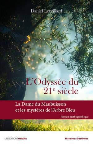 L'odyssée du 21e siècle : la dame du Maubuisson et les mystères de l'arbre bleu : roman mythographique