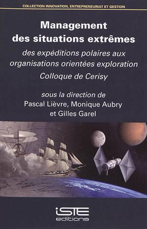Management des situations extrêmes : des expéditions polaires aux organisations orientées exploration : actes du colloque de Cerisy-la-Salle, du 14 au 21 juin 2016