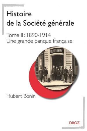Histoire de la Société Générale. Volume 2, 1890-1914 : une grande banque française