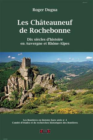 Boutières en histoire (Les), hors série. n° 4, Les Châteauneuf de Rochebonne : dix siècles d'histoire en Auvergne et Rhône-Alpes