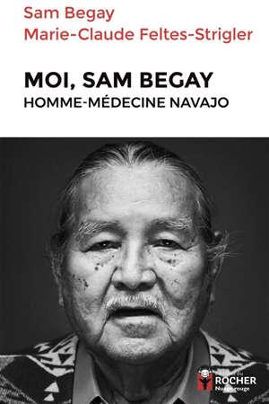Moi, Sam Begay : homme-médecine navajo