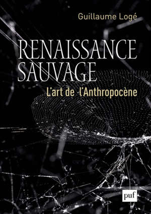 Renaissance sauvage : l'art de l'anthropocène