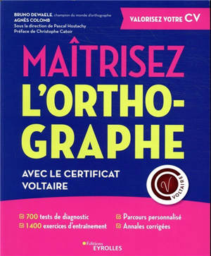 Maîtrisez l'orthographe : avec la certification Voltaire : 700 tests de diagnotic, 1.400 exercices d'entraînement, parcours personnalisés, annales corrigées, outil numérique pro
