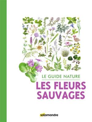 Les fleurs sauvages : le guide nature