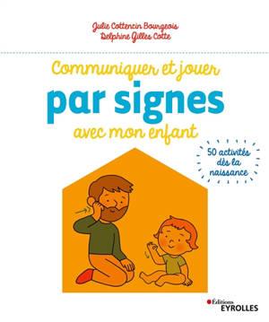 Communiquer et jouer par signes avec mon enfant : 50 activités dès la naissance