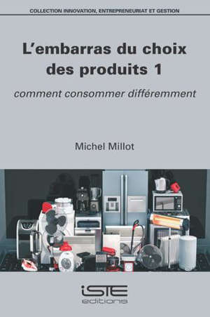 L'embarras du choix des produits. Volume 1, Comment consommer différemment