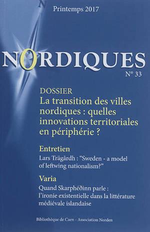 Nordiques. n° 33, La transition des villes nordiques : quelles innovations territoriales en périphérie ?