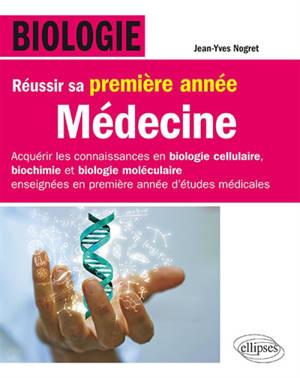 Biologie : réussir sa première année de médecine : acquérir les connaissances en biologie cellulaire, biochimie et biologie moléculaire enseignées en première année d'études médicales