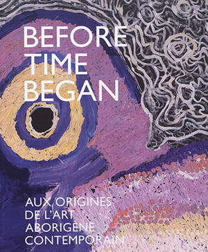 Before time began : aux origines de l'art aborigène contemporain