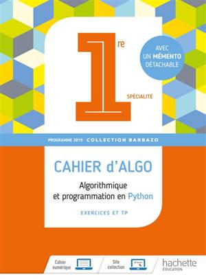 Cahiers d'algo 1re spécialité : algorithmique et programmation en Python : exercices et TP