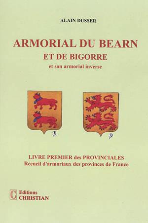 Les provinciales : recueil d'armoriaux des provinces de France. Volume 1, Armorial du Béarn et de Bigorre : et son armorial inverse