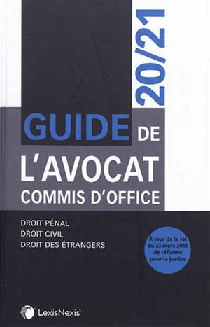 Guide de l'avocat commis d'office : 2020-2021 : droit pénal, droit civil, droit des étrangers