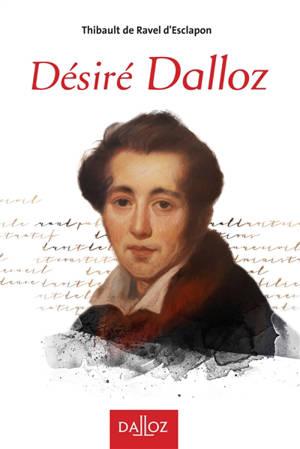 Désiré Dalloz : 1795-1869 : vivre le droit