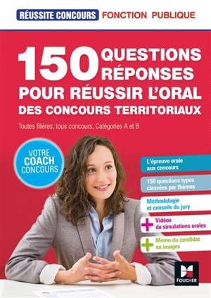 150 questions réponses pour réussir l'oral des concours territoriaux : toutes filières, tous concours, catégories A et B