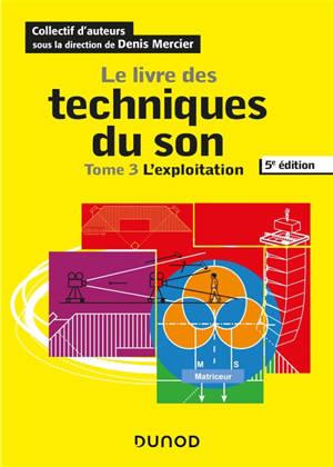 Le livre des techniques du son. Volume 3, L'exploitation