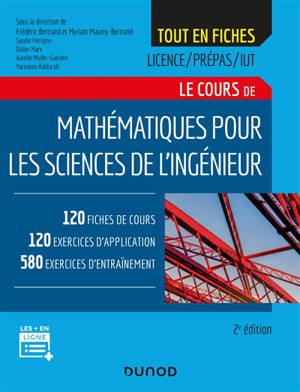 Le cours de mathématiques pour les sciences de l'ingénieur : 120 fiches de cours, 120 exercices d'application, 580 exercices d'entraînement : licence, prépas, IUT