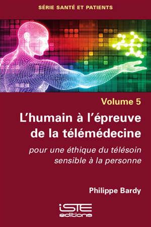 L'humain à l'épreuve de la télémédecine : pour une éthique du télésoin sensible à la personne