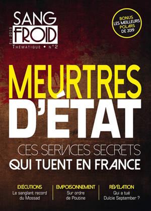 Sang-froid thématique. n° 2, Meurtres d'Etat : ces services secrets qui tuent en France