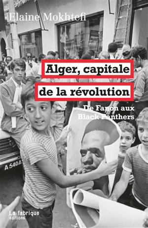 Alger, capitale de la révolution : de Fanon aux Black Panthers
