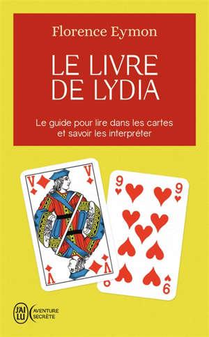 Le livre de Lydia : comment lire dans les cartes sans en connaître la signification et sans avoir à l'apprendre