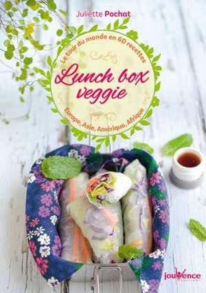 Lunch box veggie : le tour du monde en 60 recettes : Europe, Asie, Amérique, Afrique