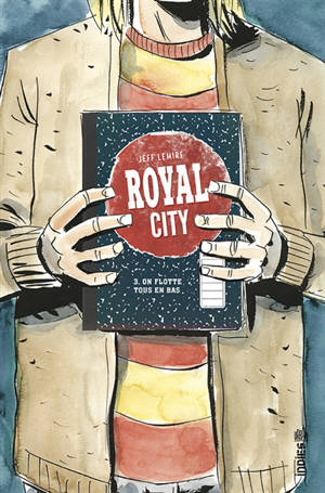 Royal City. Volume 3, On flotte tous en bas