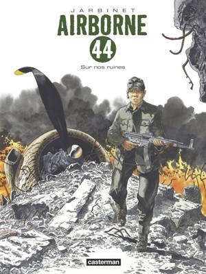 Airborne 44. Volume 8, Sur nos ruines