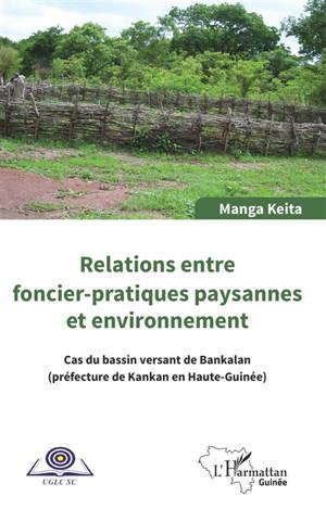 Relations entre foncier-pratiques paysannes et environnementales : cas du bassin versant de Bankalan, préfecture de Kankan en Haute-Guinée