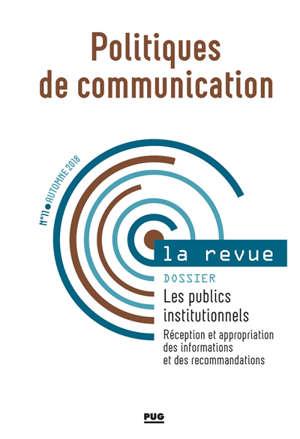 Politiques de communication, la revue. n° 11, Les publics institutionnels : réception et appropriation des informations et des recommandations