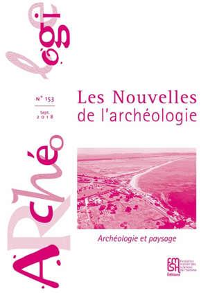 Les nouvelles de l'archéologie. n° 153, Archéologie et paysage