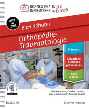 Orthopédie, traumatologie : bien débuter : rôle de l'IDE