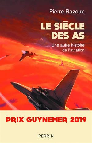Le siècle des as, 1915-1988 : une autre histoire de l'aviation