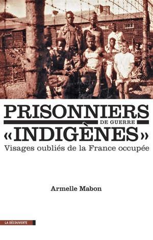 Prisonniers de guerre indigènes : visages oubliés de la France occupée