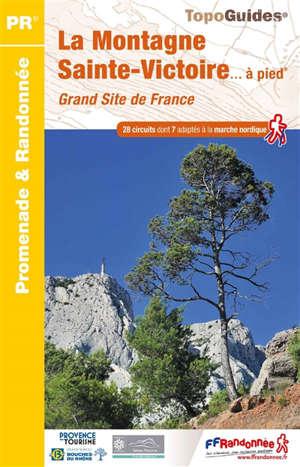 La montagne Sainte-Victoire... à pied : grand site de France : 28 circuits dont 7 adaptés à la marche nordique