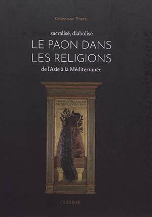 Le paon dans les religions : de l'Asie à la Méditerranée : sacralisé, diabolisé