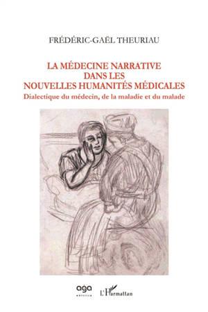 La médecine narrative dans les nouvelles humanités médicales : dialectique du médecin, de la maladie et du malade