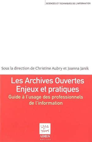 Les archives ouvertes : enjeux et pratiques : guide à l'usage des professionnels de l'information