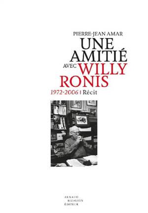 Une amitié avec Willy Ronis : 1972-2006 : récit