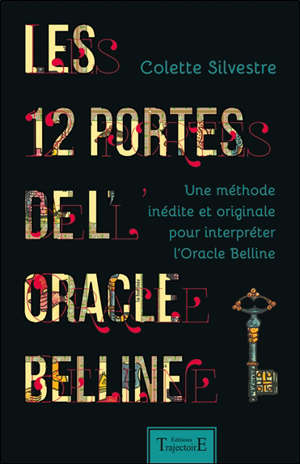 Les 12 portes de l'oracle Belline : une méthode inédite et originale pour interpréter l'oracle Belline