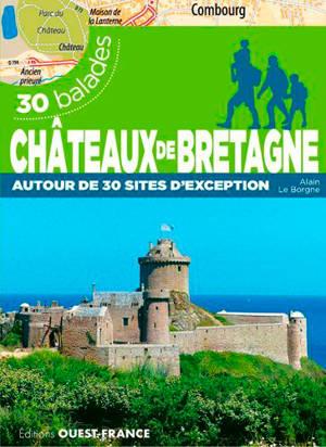 Châteaux de Bretagne : autour de 30 sites d'exception : 30 balades