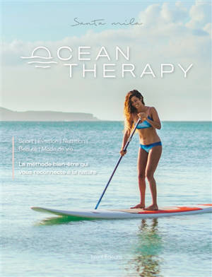 Ocean therapy : sport, évasion, nutrition, beauté, mode de vie : la méthode bien-être qu vous reconnecte à la nature