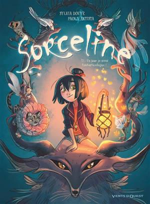 Sorceline. Volume 1, Un jour, je serai fantasticologue !