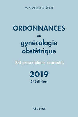 Ordonnances en gynécologie obstétrique : 103 prescriptions courantes : 2019