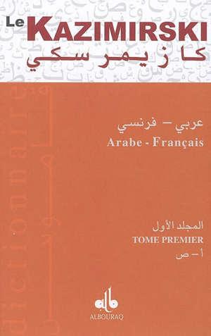 Dictionnaire arabe-français : contenant toutes les racines de la langue arabe, leurs dérives, tant dans l'idiome vulgaire que l'idiome littéral, ainsi que les dialectes d'Alger et de Maroc